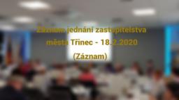 Záznam jednání zastupitelstva města Třinec – 18.2.2020 (Záznam)