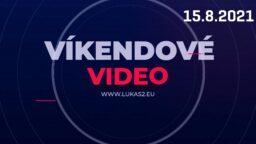 Víkendové video – 15.8.2021